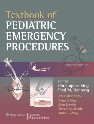 Textbook of Pediatric Emergency Procedures By King, Christopher (EDT)/ Henretig, Fred M., M.D. (EDT)/ King, Brent R. (EDT)/ Loiselle, John M., M.D. (EDT)/ Ruddy, Richard M., M.D. (EDT)