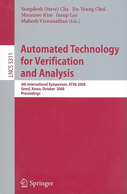 Automated Technology for Verification and Analysis By Cha, Sungdeok (EDT)/ Choi, Jin-Young, Ph.D. (EDT)/ Kim, Moonzoo (EDT)/ Lee, Insup (EDT)/ Viswanathan, Mahesh (EDT)